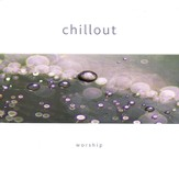 Chillout: Worship, Compact Disc [CD]