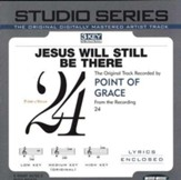 Jesus Will Still Be There- Original key performance track w/ background vocals [Music Download]