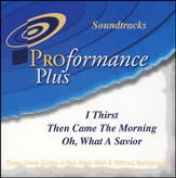 I Thirst/Then Came Morning/Oh What A Savior