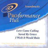 Love Came Calling/Saved By Grace/I Wish It Would Rain,  Accompaniment CD