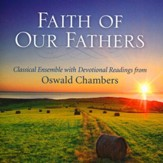 Faith of Our Fathers: Classical Ensemble with  Devotional Readings from Oswald Chambers