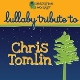 Lullaby Tribute to Chris Tomlin CD