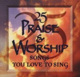25 Praise & Worship Songs You Love To Sing, Compact Disc [CD]