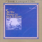 So You Wanna Go Back To Egypt, Compact Disc [CD]