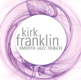 Smooth Jazz Tribute: Kirk Franklin CD