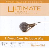 Ultimate Tracks - I Need You To Love Me - as made popular by BarlowGirl [Performance Track] [Music Download]