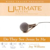 Ultimate Tracks - Do They See Jesus In Me - as made popular by Joy Williams [Performance Track] [Music Download]