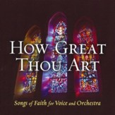How Great Thou Art: Songs of Faith for Voice and Orchestra CD