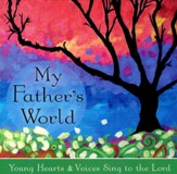 My Father's World: Young Hearts and Voices Sing to the Lord