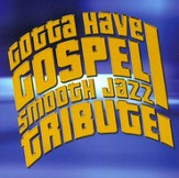 Smooth Jazz Tribute: Gotta Have Gospel CD