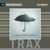 Come Weary Saints (CD Trax)