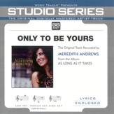 Only To Be Yours - Medium Key Performance Track w/o Background Vocals [Music Download]