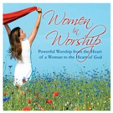 Women In Worship: Powerful Worship from the Heart of A Women t the Heart of God