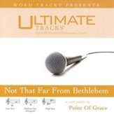 Not That Far From Bethlehem - Low key performance track w/ background vocals [Music Download]