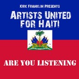 Kirk Franklin Presents Artists United for Haiti:  Are  You Listening