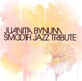 Smooth Jazz Tribute: Juanita Bynum CD