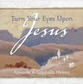 Turn Your Eyes Upon Jesus: Favorite A Cappella Hymns CD