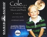 Cole...I Love You to the Moon and Back: A Family's Journey with Childhood Cancer - Unabridged Audiobook [Download]