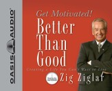 Better Than Good: Get Motivated! - Unabridged Audiobook [Download]
