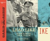 Lead Like Ike: Ten Business Strategies from the CEO of D-Day - Unabridged Audiobook [Download]