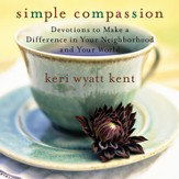 Simple Compassion: Devotions to Make a Difference in Your Neighborhood and Your World Audiobook [Download]