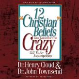 12 Christian Beliefs That Can Drive You Crazy: Relief from False Assumptions Audiobook [Download]