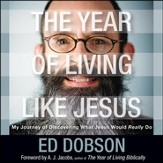 The Year of Living like Jesus: My Journey of Discovering What Jesus Would Really Do Audiobook [Download]