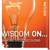 Wisdom On ... Making Good Decisions Audiobook [Download]