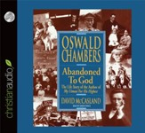 Oswald Chambers: Abandoned to God - Unabridged Audiobook [Download]
