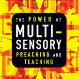 The Power of Multisensory Preaching and Teaching: Increase Attention, Comprehension, and Retention Audiobook [Download]