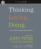 Thinking. Loving. Doing.: A Call to Glorify God with Heart and Mind - Unabridged Audiobook [Download]