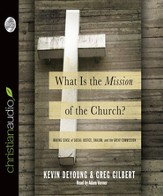 What is the Mission of the Church?: Making sense of social justice, Shalom and the Great Commission - Unabridged Audiobook [Download]