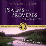 Psalms and Proverbs for Commuters: 31 Days of Wisdom and Praise from the King James Version Bible Audiobook [Download]