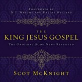 The King Jesus Gospel: The Original Good News Revisited Audiobook [Download]