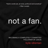 Not a Fan: Becoming a Completely Committed Follower of Jesus Audiobook [Download]