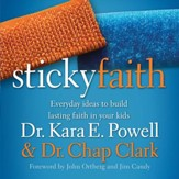 Sticky Faith: Everyday Ideas to Build Lasting Faith in Your Kids Audiobook [Download]