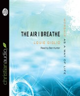 The Air I Breathe: Worship as a Way of Life - Unabridged Audiobook [Download]