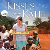 Kisses from Katie: A Story of Relentless Love and Redemption - Unabridged Audiobook [Download]
