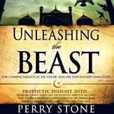 Unleashing the Beast: The coming fanatical dictator and his ten-nation coalition - Unabridged Audiobook [Download]