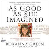 As Good As She Imagined: The Redeeming Story of the Angel of Tucson, Christina-Taylor Green - Unabridged Audiobook [Download]