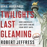 Twilight's Last Gleaming: How America's Last Days Can Be Your Best Days - Unabridged Audiobook [Download]