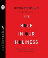The Hole in Our Holiness: Filling the Gap between Gospel Passion and the Pursuit of Godliness - Unabridged Audiobook [Download]