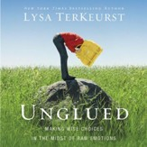 Unglued: Making Wise Choices in the Midst of Raw Emotions Audiobook [Download]