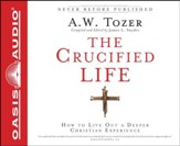 The Crucified Life: How To Live Out A Deeper Christian Experience - Unabridged Audiobook [Download]