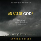 An Act of God?: Answers to Tough Questions about God's Role in Natural Disasters - Unabridged Audiobook [Download]