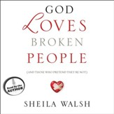 God Loves Broken People: And Those Who Pretend They're Not - Unabridged Audiobook [Download]