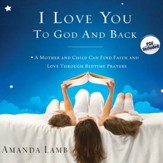 I Love You to God and Back: A Mother and Child Can Find Faith and Love Through Bedtime Prayers - Unabridged Audiobook [Download]