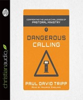 Dangerous Calling: Confronting the Unique Challenges of Pastoral Ministry - Unabridged Audiobook [Download]