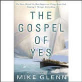 The Gospel of Yes: We Have Missed the Most Important Thing About God. Finding It Changes Everything Audiobook [Download]