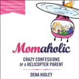 Momaholic: Confessions of a Helicopter Parent - Unabridged Audiobook [Download]